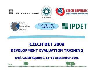 CZECH DET 2009 DEVELOPMENT EVALUATION TRAINING Srní, Czech Republic, 1 3 - 19  September 2008