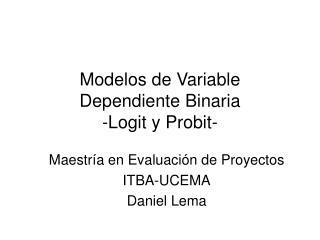 Modelos de Variable Dependiente Binaria -Logit y Probit-