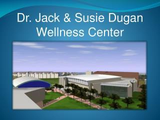 Dr. Jack & Susie Dugan Wellness Center