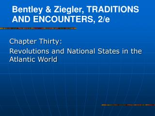 Chapter Thirty:  Revolutions and National States in the    Atlantic World