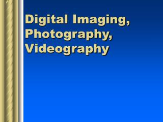 Digital Imaging, Photography, Videography