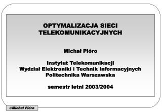 Wykład Michał Pióro (profesor)  Andrzej Mysłek (prawie doktor) Ćwiczenia (audytoryjne)