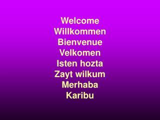 Welcome Willkommen Bienvenue Velkomen Isten hozta Zayt wilkum Merhaba Karibu