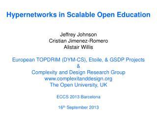 Hypernetworks in Scalable Open Education Jeffrey Johnson Cristian Jimenez-Romero Alistair Willis