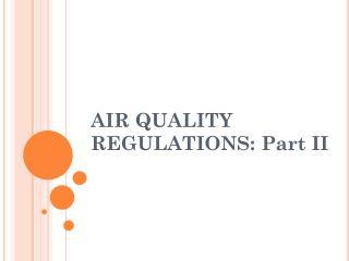 AIR QUALITY REGULATIONS: Part II