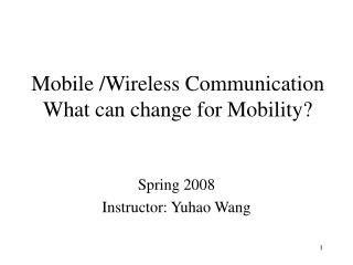 Mobile /Wireless Communication What can change for Mobility?