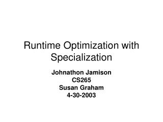 Runtime Optimization with Specialization