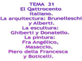 TEMA  31 El Qattrocento  italiano. La arquitectura: Brunelleschi  y Alberti. La escultura: Ghiberti y Donatello. La pint