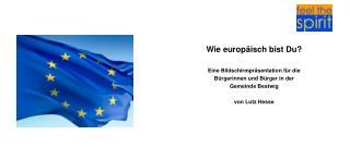Wie europäisch bist Du? Eine Bildschirmpräsentation für die  Bürgerinnen und Bürger in der