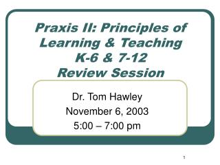 Praxis II: Principles of Learning  Teaching K-6  7-12 Review Session