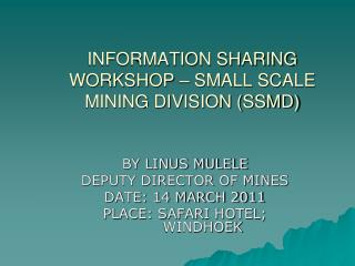 INFORMATION SHARING WORKSHOP   SMALL SCALE MINING DIVISION SSMD