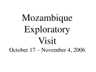 Mozambique Exploratory Visit October 17 � November 4, 2006