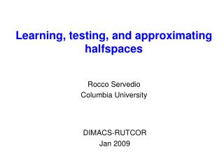Learning, testing, and approximating halfspaces
