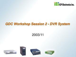 GDC Workshop Session 2 - DVR System
