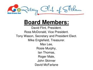 Board Members: David Flint, President. Ross McDonald, Vice President.