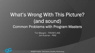What's Wrong With This Picture? (and sound) Common Problems with Program Masters