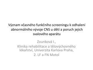 Zounková I.,  Klinika rehabilitace a tělovýchovného lékařství, Univerzita Karlova Praha,