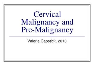 Cervical Malignancy and Pre-Malignancy