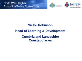 Victor Robinson Head of Learning & Development Cumbria and Lancashire Constabularies