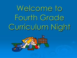 Welcome to  Fourth Grade  Curriculum Night