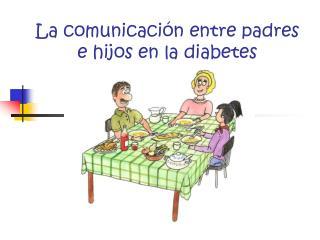 La comunicaci�n entre padres e hijos en la diabetes