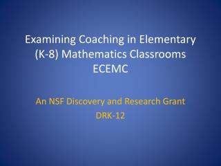 Examining Coaching in Elementary (K-8) Mathematics Classrooms ECEMC