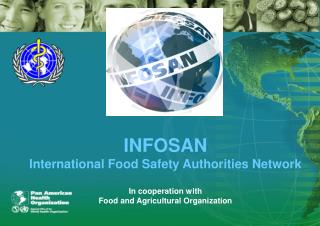 INFOSAN International Food Safety Authorities Network  In cooperation with  Food and Agricultural Organization