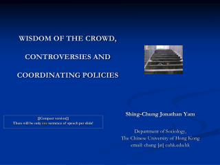WISDOM OF THE CROWD,  CONTROVERSIES AND  COORDINATING POLICIES