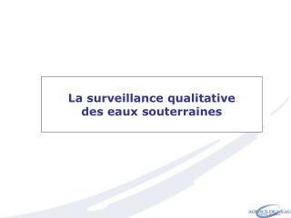 La surveillance qualitative des eaux souterraines