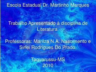 Escola Estadual Dr. Martinho Marques Trabalho Apresentado à disciplina de Literatura.