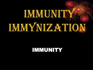 IMMUNITY   IMMYNIZATION IMMUNITY