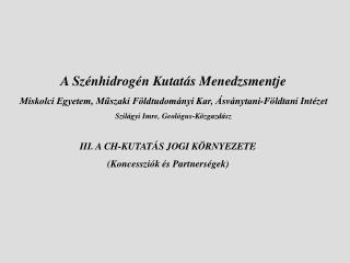III. A CH-KUTATÁS JOGI KÖRNYEZETE (Koncessziók és Partnerségek)