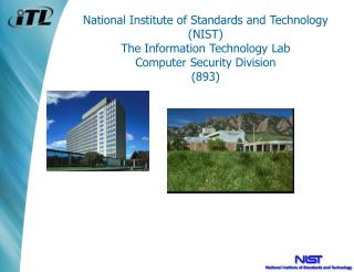 National Institute of Standards and Technology NIST The Information Technology Lab Computer Security Division 893