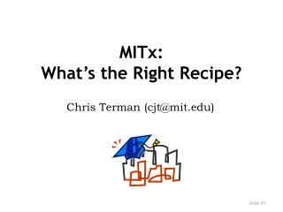MITx: What ' s the Right Recipe?