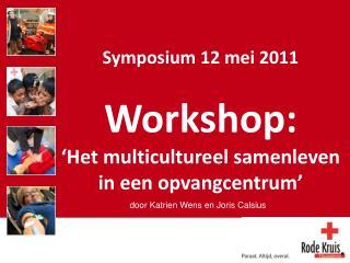 Symposium 12 mei 2011 Workshop:  �Het multicultureel samenleven in een opvangcentrum�