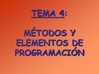 TEMA 4 : MÉTODOS Y ELEMENTOS DE PROGRAMACIÓN