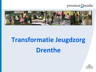Transformatie Jeugdzorg  Drenthe