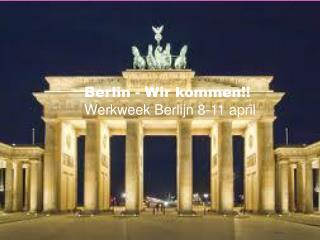 Berlin - Wir kommen!! Werkweek Berlijn 8-11 april