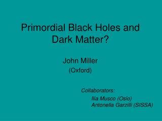 Primordial Black Holes and Dark Matter?