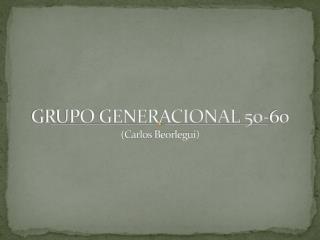 GRUPO GENERACIONAL 50-60 (Carlos  Beorlegui )