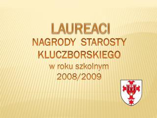 NAGRODY  STAROSTY  KLUCZBORSKIEGO w roku szkolnym 2008/2009