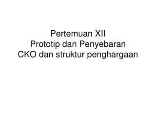 Pertemuan XII Prototip dan Penyebaran CKO dan struktur penghargaan