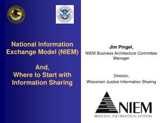 National Information Exchange Model (NIEM) And, Where to Start with Information Sharing