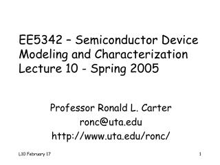 EE5342 – Semiconductor Device  Modeling and Characterization Lecture 10 - Spring 2005