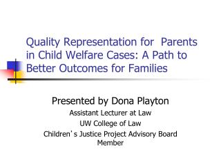 Quality Representation for  Parents in Child Welfare Cases: A Path to Better Outcomes for Families