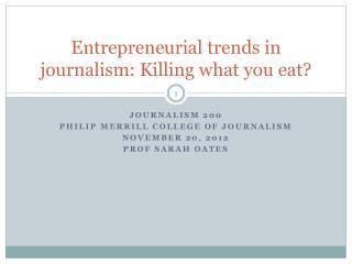 Entrepreneurial trends in journalism: Killing what you eat?