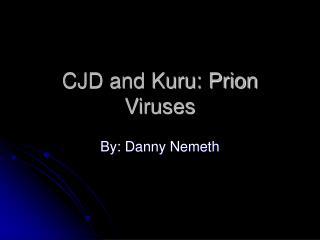 CJD and Kuru: Prion Viruses