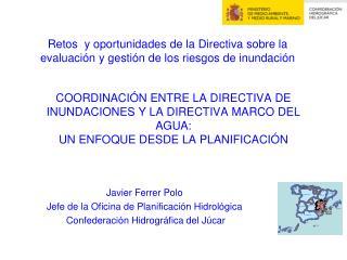 Javier Ferrer Polo Jefe de la Oficina de Planificación Hidrológica