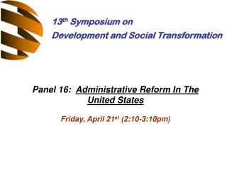 Panel 16:   Administrative Reform In The United States Friday, April 21 st  (2:10-3:10pm)
