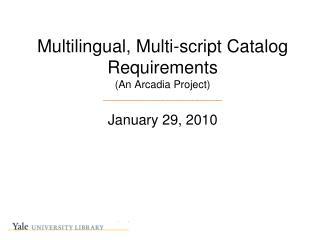 Multilingual, Multi-script Catalog Requirements (An Arcadia Project) ________________________